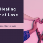 The Healing Power of Love: Science based techniques