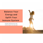 Balance Your Energy and Uplift Your Immune System – Answering Questions and reflecting on the last year